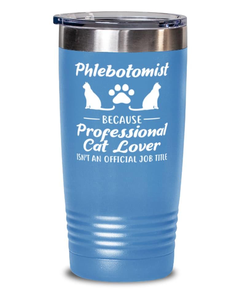 Tumblers /& Water Glasses Gift For Her, Phlebotomist Cat Lover 20 Oz Light Blue Drink Tumbler W Lid Gift For Cat Loving Phlebotomists