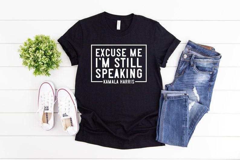 Biden Harris Kamala Harris Shirt Excuse me I/'m Still Speaking Biden 2020-2020 Presidential Election