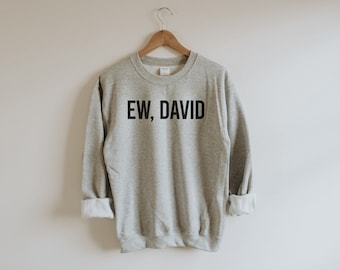 Ew David Unisex Sweatshirt, David Rose Sweater, Ew David shirt, Rose creek, David Alexis Moira Johnny