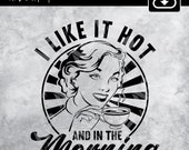 Retro Housewife svg, i like Hot And In The Morning Svg, Coffee Svg, Cut -Sublimation