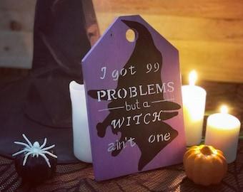 I got 99 problems ... - Decorative sign - Halloween Decoration - Wooden Tag