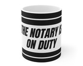 Notary Supplies Notary Gift Notary Public The Notary Is On Duty - 11oz Notary Gift Mug