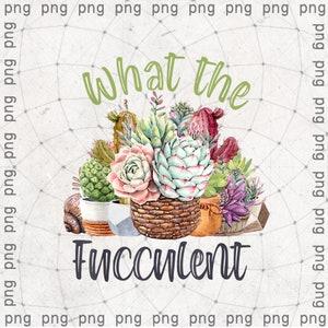 What The Fucculent Sublimation Print