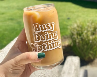 Busy Doing Nothing   Glass Can   Beer Can   Custom Cup   Glass Soda Can   Custom Glass Cup Gift  Coffee Mug  Iced Coffee   Add name for free