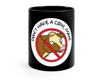 Don't Have A Cow Man | The Simpsons Black mug 11oz
