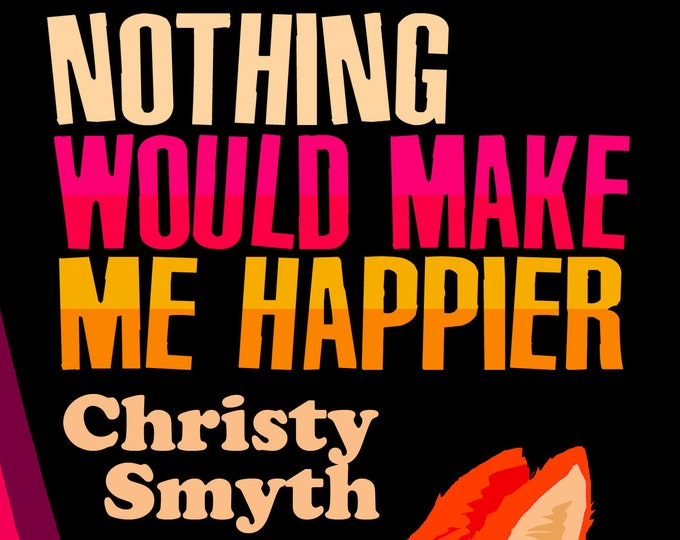 Featured listing image: Nothing Would Make Me Happier by Christy Smyth - Paperback Short Story Collection