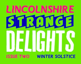 Lincolnshire Strange Delights Issue Two: Winter Solstice - Paranormal/Folklore/Esoteric ZINE