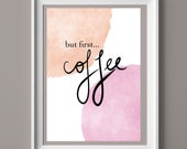 But first, coffee - DIGITAL DOWNLOAD PRINT - Kitchen Quote - Original Art - A4 A3 A5 - Home Decor - Living Room - Instant Download