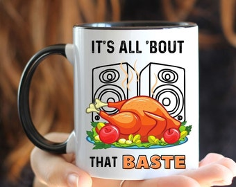 It's All 'Bout The Baste, Thanksgiving Coffee Mug, Funny Thanksgiving Coffee Cup, Mug with Color Inside