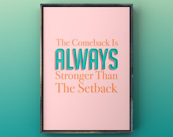 The Comeback is Always Stronger Than The Setback - Choose Color Combination- Inspirational Quote Art - Shipped to You