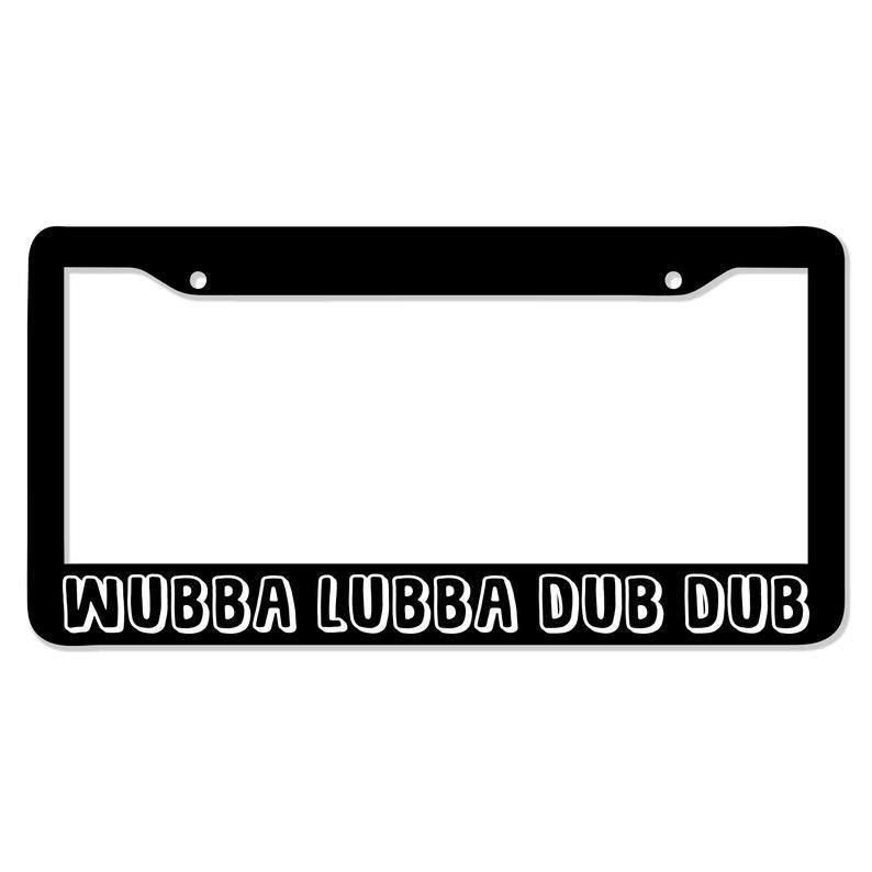 Wubba Lubba Dub Dub License Plate Frame