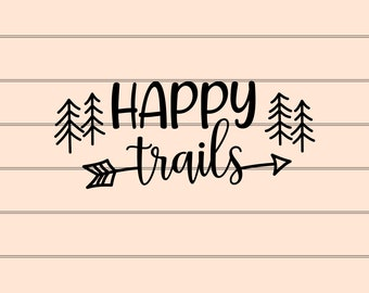 Happy Trails SVG File, Cute Hiking SVG DIY Graphic Tee, Cut Files For Cricut or Silhouette, Outdoor Adventure Graphic