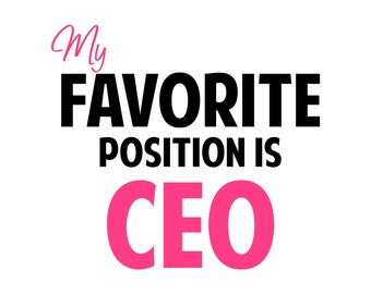 My Favorite Position is CEO jpg, png, file