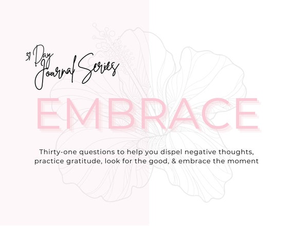 EMBRACE: A 31-Day Journal Series (DIGITAL DOWNLOAD - Printable & Fillable Versions Included)