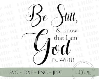 Be still & know svg cutting file, scripture psalm Jpeg, Png, Dxf, Svg for wood signs, mugs, tshirts for silhouette or cricut cutting machine