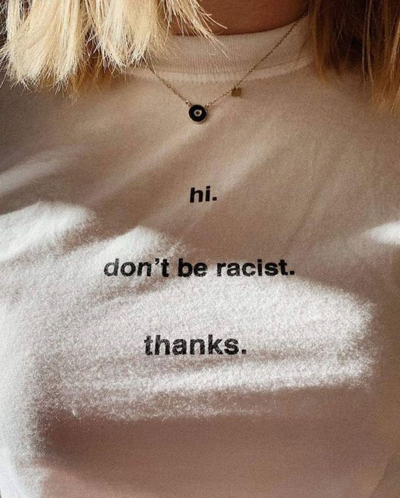 Be Kind Shirt Equality T-Shirt Stop Racism Don/'t Be Racist Inspiring Tee Hi Anti Racism Shirt Thanks T-Shirt Aesthetic Tshirt