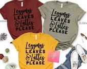 Leggings Leaves and Lattes Please Shirt Women 39 s Fall Graphic Tee Cute Autumn Shirt Unisex Bella Canvas Free Shipping Plus Size Tee