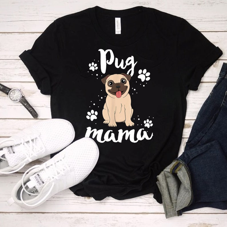 Funny Pug Tshirt For Dog Lover Mother/'s Day Gift For Woman Day Pug Mama Shirt Gifr For Her Birthday