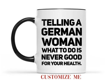 Telling A German Woman What To Do Is Never Good For You Health Quote Mug