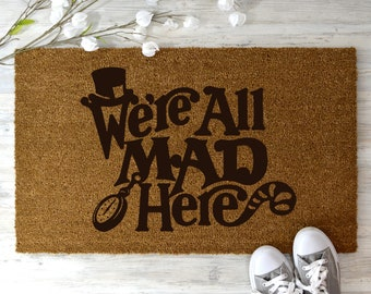 We're All Mad Here Doormat, Alice In Wonderland Doormat, Custom Doormat, Alice In Wonderland, Welcome Mats, Housewarming Gift, New Home Gift