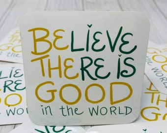 Believe There is Good in the World, Vinyl Stickers, Be the Good | Positivity, Positive, Quote, Vinyl, Laptop, Sticker, Yellow, Teal, Gift