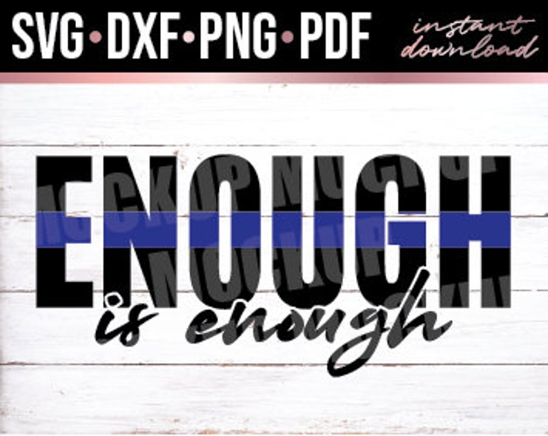 Back the Blue Instant Download svg Cut File png Police Thin Blue Line Enough is Enough pdf dxf