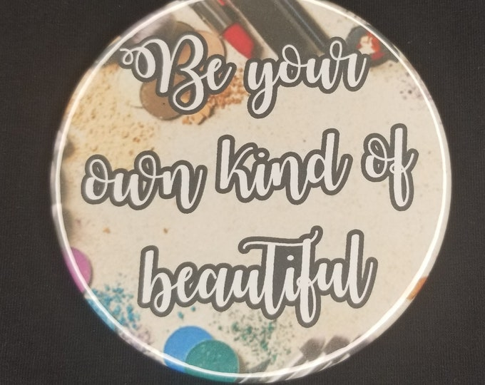 Be your own kind of beautiful 3.5 inch compact mirror, beautiful mirror quote, inspirational quote mirror,  inspirational make-up mirror
