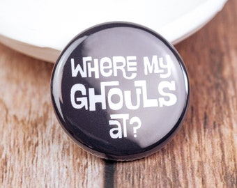 Where My Ghouls At Halloween Button | Fall Pin | 1.25 Inch Pin
