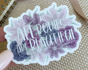 Floral Quote Sticker/ All Bodies Are Beautiful/ Body Positive Art/ Sticker Aesthetic/ Stickers for Hydroflask/ Sticker Pack