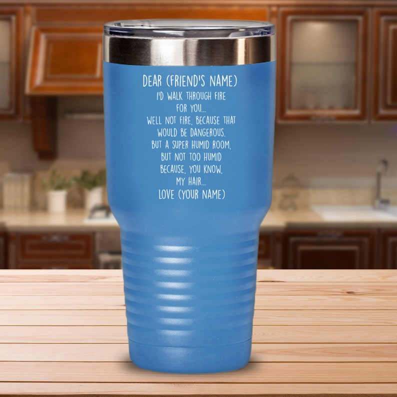 Funny Friend Gifts I/'d Walk Through Fire For You Tumbler Funny Birthday Gift Ideas For Worlds Best Friend Coffee Mug Wine Glass Tea Cup