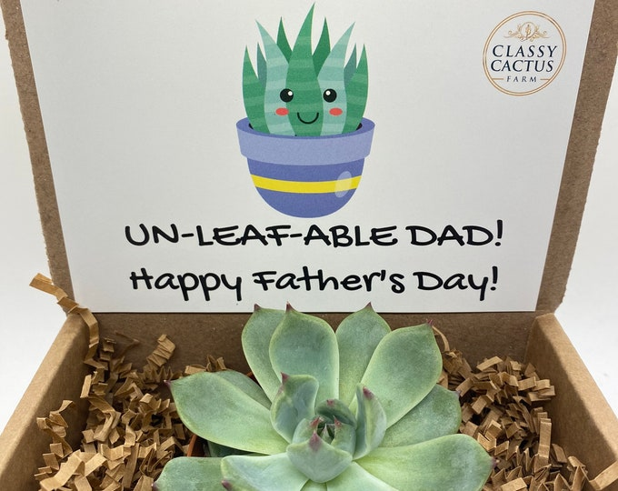 Father's Day Succulent Gift Box - (One - 3 inch succulent) Happy Father's Day. Un-Leaf-able Card