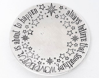 Always Believe That Something Wonderful is About to Happen Ring Dish / Trinket Tray - Hand Stamped