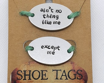 Ain't No Thing Like Me Except Me Shoe Tags / ID Charm - Hand Stamped