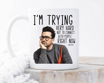 I'm Trying Very Hard Not To Connect With People Right Now, David Rose Mug, Gifts for Him and Her, Alexis Rose, Shitts Creek Mug