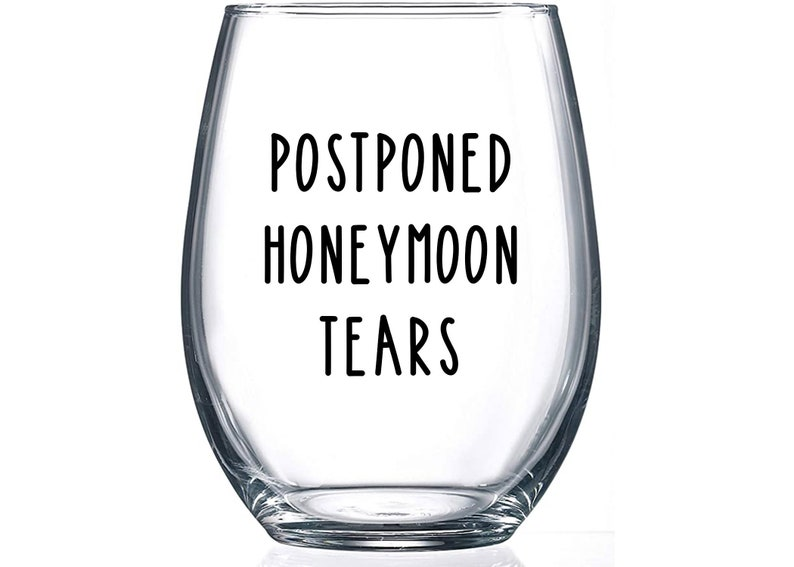 Postponed Honeymoon Tears Wine Glass Postponed Wedding Wine Glass \u2013 Cancelled Honeymoon Wine Glass Rescheduled Wedding Gift For Bride