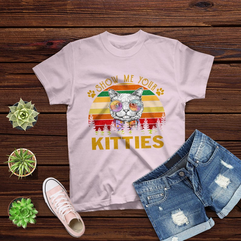 Show Me Your Kitties Funny Cat Gifts For Cat Kitten Lovers T-shirt