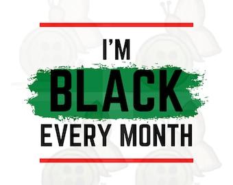 Juneteenth svg, I'm Black Every month SVG, PNG, digital file, instant download