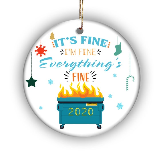 Its Fine Im Fine Everything Is Fine Funny Dumpster Fire 2020 Flat Holiday Circle Ornament Made In Ceramic