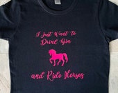 Ladies Equestrian T Shirt - I just want to drink Gin and ride Horses - Horse T Shirt - Equestrian - Funny Horse Gin T Shirt