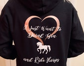 Ladies Equestrian Hoodie - I just want to drink Gin and ride Horses - Horse Hoodie - Equestrian Hoodie - Funny Horse Gin Hoodie