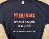 WARHAMMER T Shirt - It's not a game It's Life  T-Shirt - Gift for HIM  - Warhammer 40K T-Shirt for Him 40K T-Shirt For Her