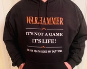 WARHAMMER Hoodie - It's not a game It's Life Hoodie - Gift for HIM  - Gift for Her -  Warhammer 40K Hoodie for Him 40K Hoodie For Her