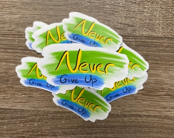 Never Give Up   Water Resistant Glossy Die Cut Sticker   Positivity Inspired Design