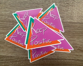 Keep Positive   Water Resistant Glossy Die Cut Sticker   Positivity Inspired Design