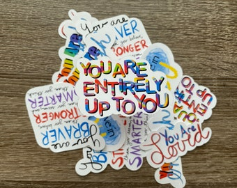 You Are Entirely Up To You   Water Resistant Glossy Die Cut Sticker   Positivity Inspired Design