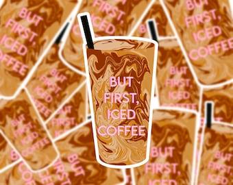 But First Iced Coffee Dye Cut Sticker   Waterproof Sticker   Cold Brew Sticker   Hydroflask Sticker   Tumbler Sticker