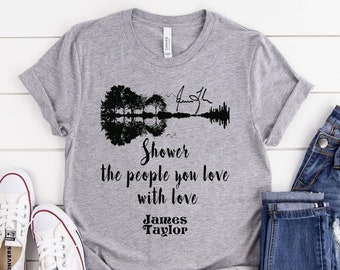 Shower The People You Love With Love Shirt, Gift for Rock and Roll Fans, James Taylor, Rock and Roll Lovers Shirt, Music Shirt 0104m9