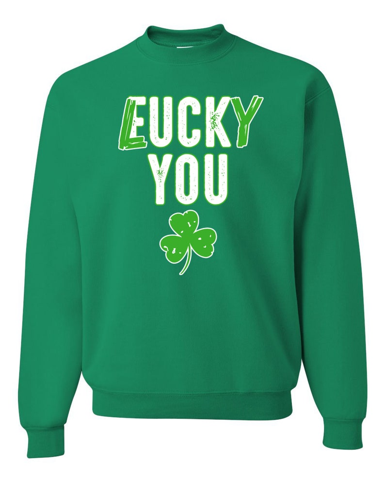 Lucky You F U Funny Irish Clover Irish Unisex Crewneck Graphic Sweatshirt