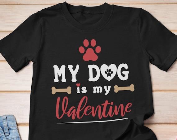 My Dog is my Valentines Shirt, Valentines Day Shirt, Dog Lover Gift, Valentines Gift, Dog Owner Shirt, Valentines Day Tee, Pet Shirt