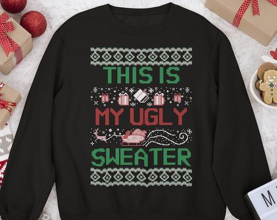 Ugly Sweater Sweatshirt, Christmas Sweatshirt, Holiday Sweatshirt, Ugly Holiday Sweater, Christmas Gift, Adults Sweatshirt, Kids Sweatshirt